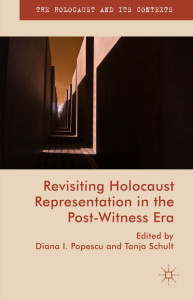 Revisiting Holocaust Representation in the Post-Witness Era - Diana I. Popescu - Tanja Schult - Palg